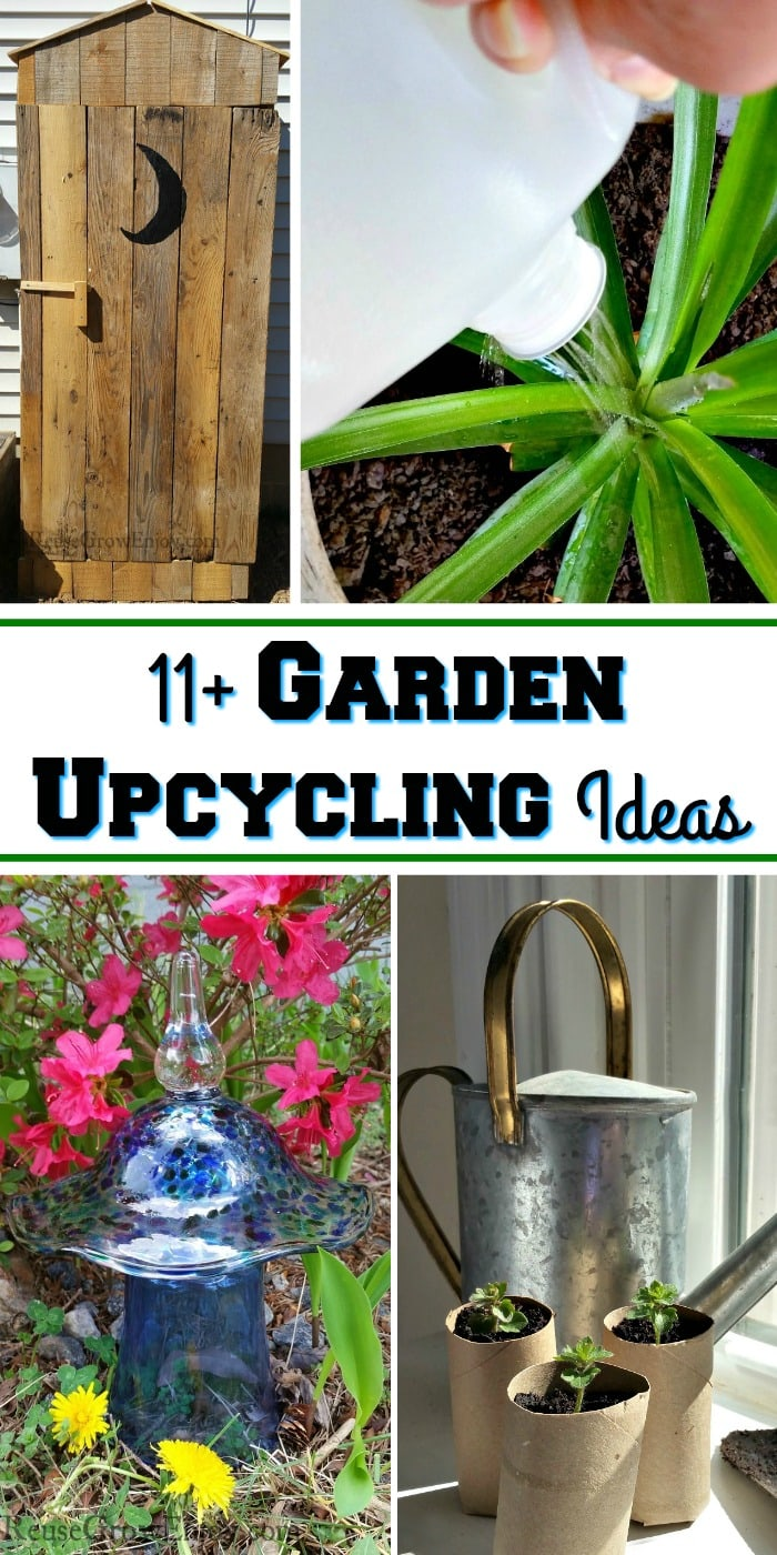 Collage of garden upcycling ideas with a text overlay in the middle that says 11+ Garden Upcycling Ideas