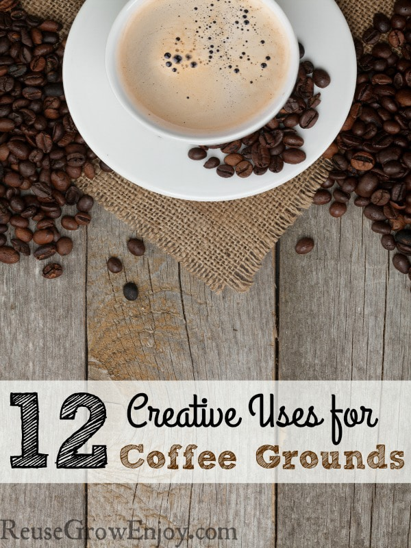 12 Creative uses to use your coffee grounds on. After reading these, you will never just toss them out again!