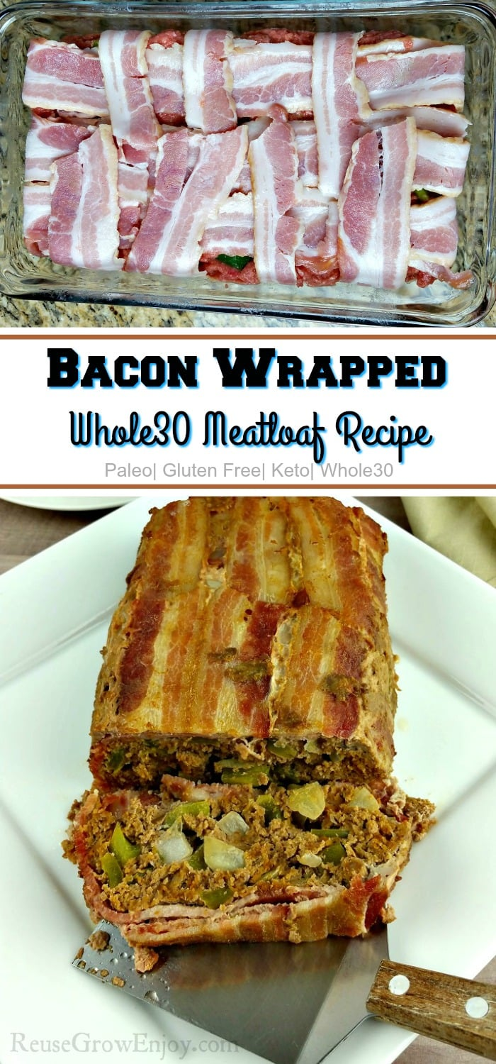 "At the top is a uncooked bacon wrapped meatloaf in a glass pan. Bottom is a cooked bacon wrapped Whole30 meatloaf on a white plate. In the center there is a text overlay that says ""Bacon Wrapped Whole30 Meatloaf Recipe""."