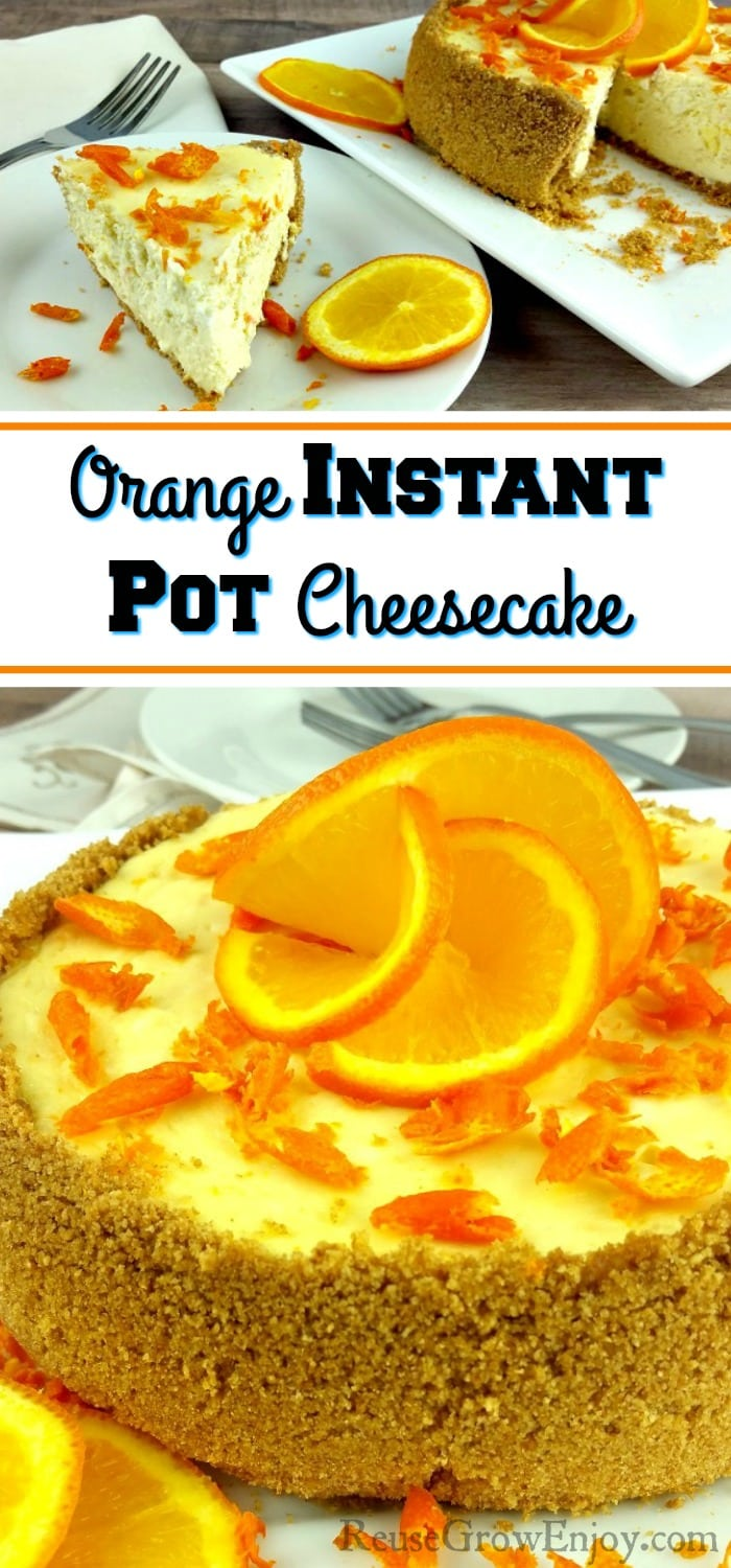 """Slice of orange cheesecake on white plate at top. Whole Orange Instant Pot cheesecake at the bottom garnished with orange slices and zest. In the middle is a text overlay that says """"Orange Instant Pot Cheesecake""""."""